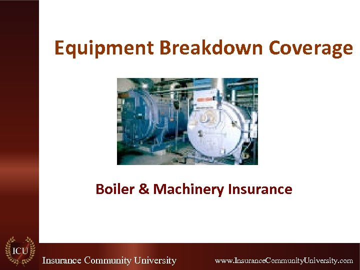 Equipment Breakdown Coverage Boiler & Machinery Insurance Community University www. Insurance. Community. University. com