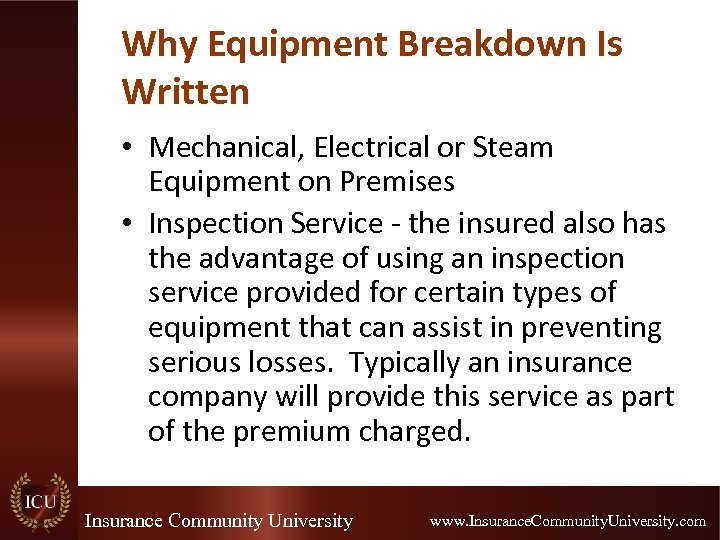 Why Equipment Breakdown Is Written • Mechanical, Electrical or Steam Equipment on Premises •