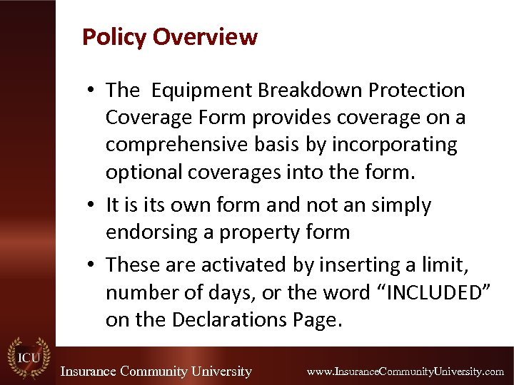 Policy Overview • The Equipment Breakdown Protection Coverage Form provides coverage on a comprehensive
