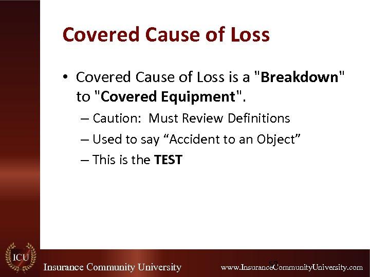 Covered Cause of Loss • Covered Cause of Loss is a