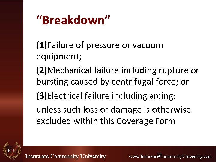 """Breakdown"" (1)Failure of pressure or vacuum equipment; (2)Mechanical failure including rupture or bursting caused"