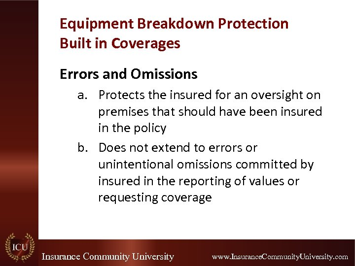 Equipment Breakdown Protection Built in Coverages Errors and Omissions a. Protects the insured for
