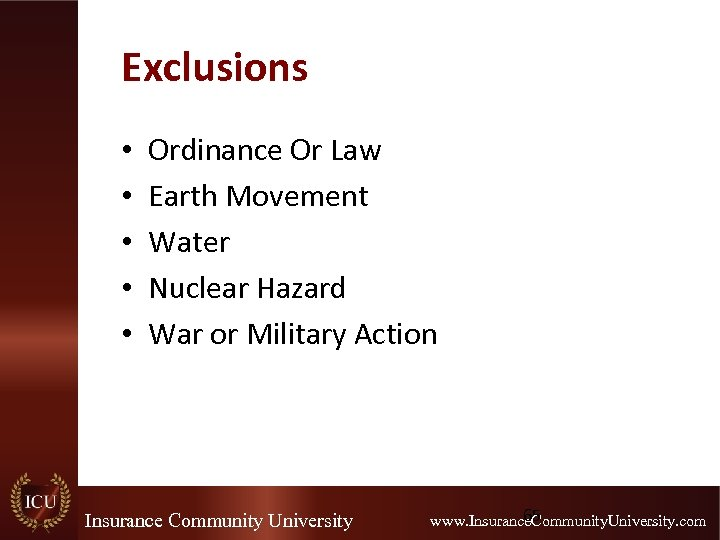 Exclusions • • • Ordinance Or Law Earth Movement Water Nuclear Hazard War or