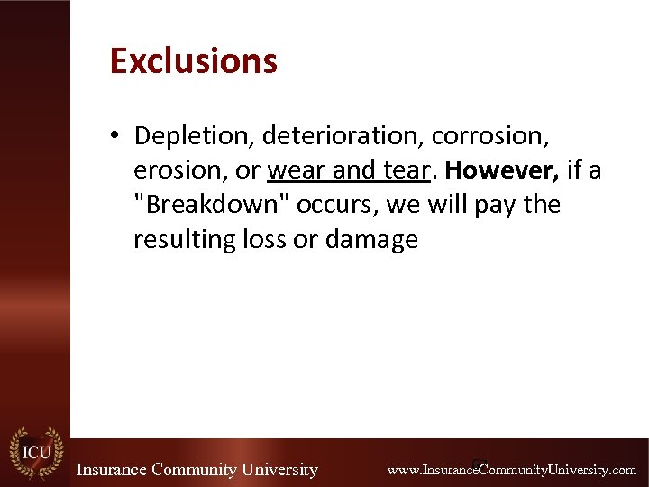 Exclusions • Depletion, deterioration, corrosion, erosion, or wear and tear. However, if a