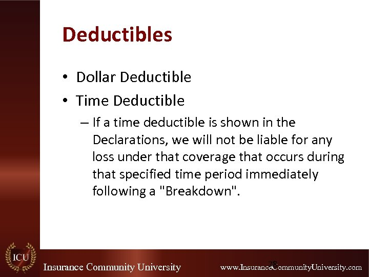 Deductibles • Dollar Deductible • Time Deductible – If a time deductible is shown