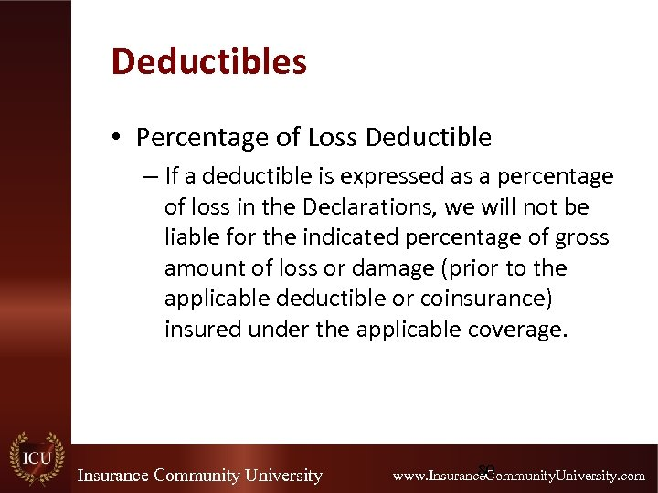 Deductibles • Percentage of Loss Deductible – If a deductible is expressed as a