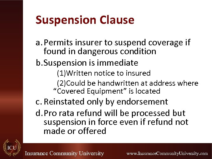 Suspension Clause a. Permits insurer to suspend coverage if found in dangerous condition b.