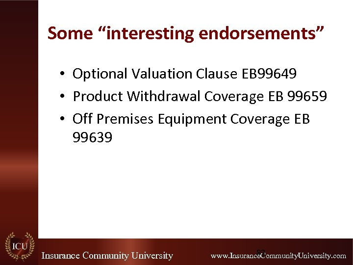 """Some """"interesting endorsements"""" • Optional Valuation Clause EB 99649 • Product Withdrawal Coverage EB"""