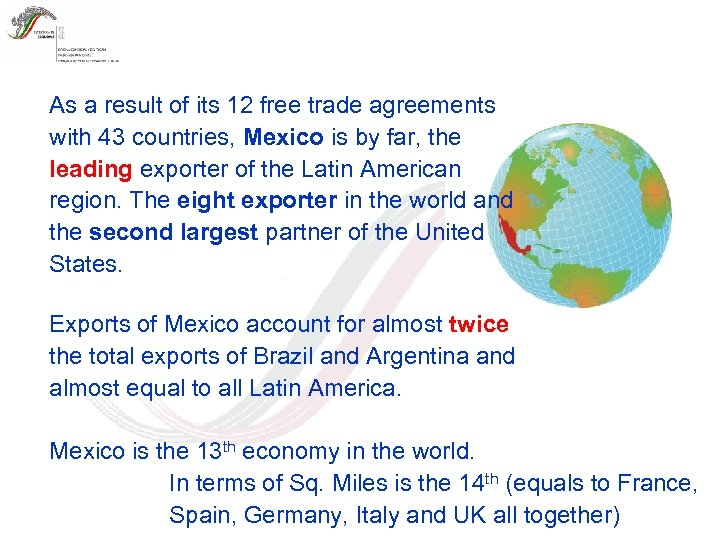 As a result of its 12 free trade agreements with 43 countries, Mexico is