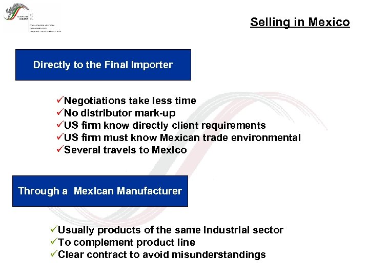 Selling in Mexico Directly to the Final Importer üNegotiations take less time üNo distributor