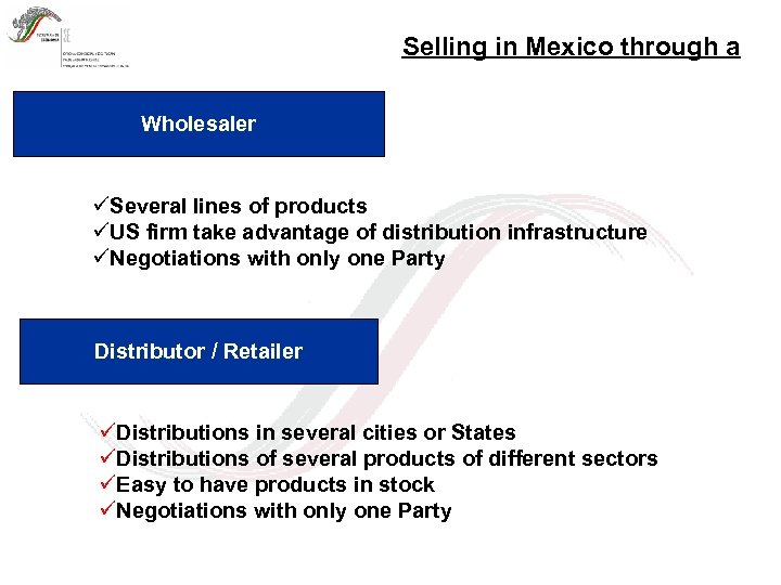 Selling in Mexico through a Wholesaler üSeveral lines of products üUS firm take advantage