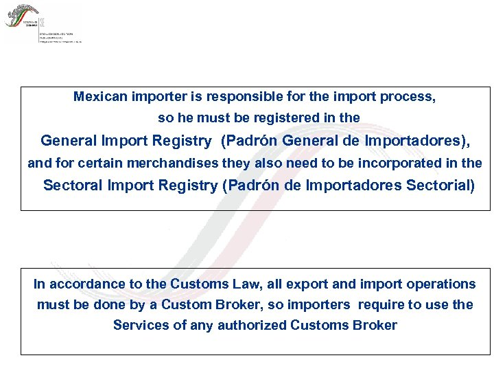 Mexican importer is responsible for the import process, so he must be registered in