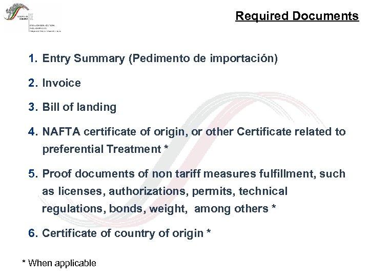 Required Documents 1. Entry Summary (Pedimento de importación) 2. Invoice 3. Bill of landing