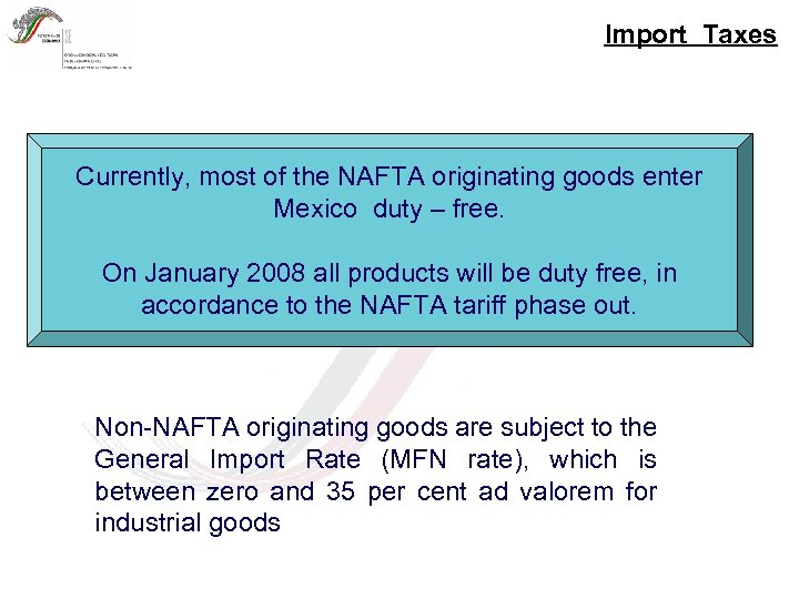 Import Taxes Currently, most of the NAFTA originating goods enter Mexico duty – free.