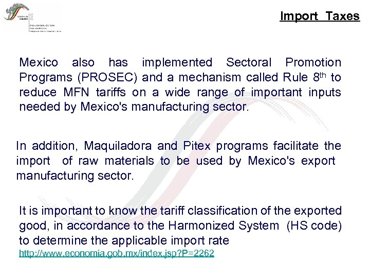Import Taxes Mexico also has implemented Sectoral Promotion Programs (PROSEC) and a mechanism called