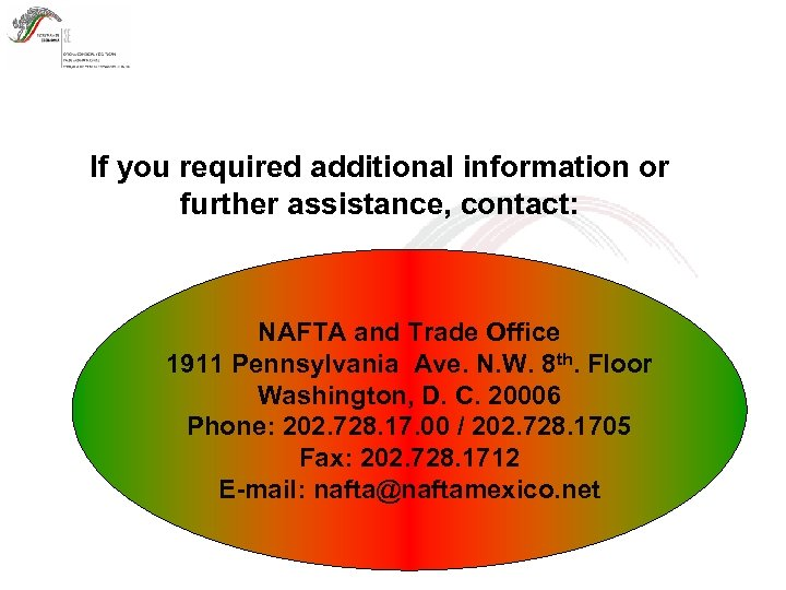 If you required additional information or further assistance, contact: NAFTA and Trade Office 1911