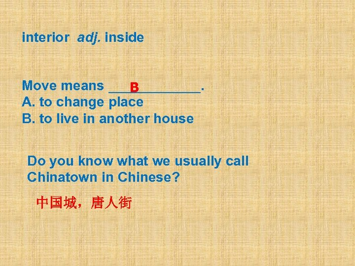 interior adj. inside Move means ______. B A. to change place B. to live