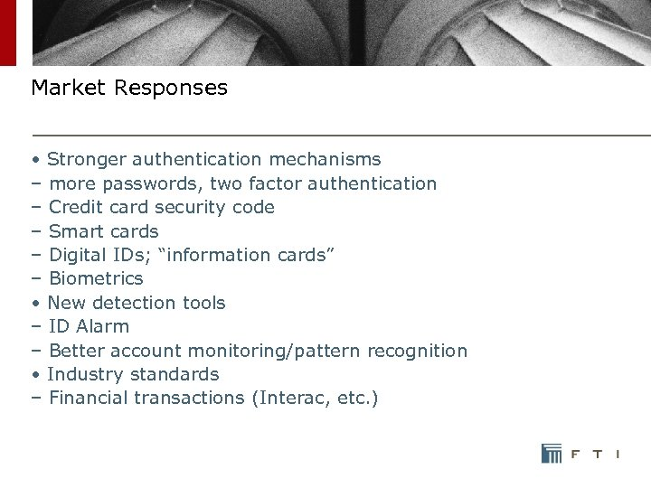 Market Responses • Stronger authentication mechanisms – more passwords, two factor authentication – Credit