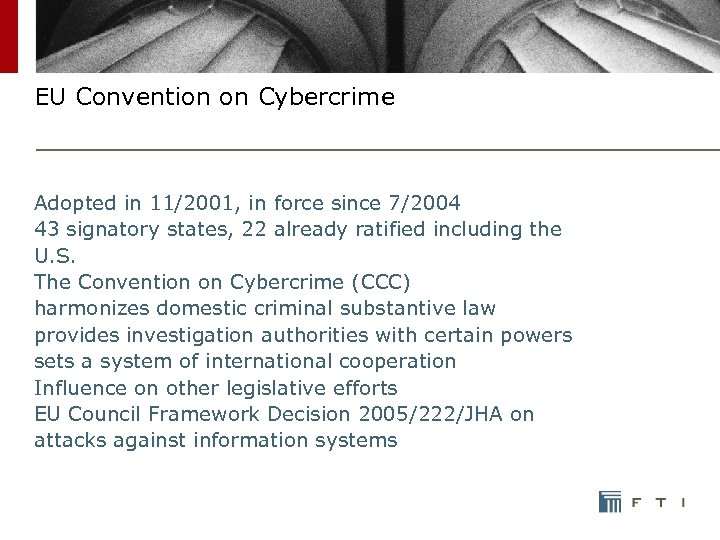 EU Convention on Cybercrime Adopted in 11/2001, in force since 7/2004 43 signatory states,