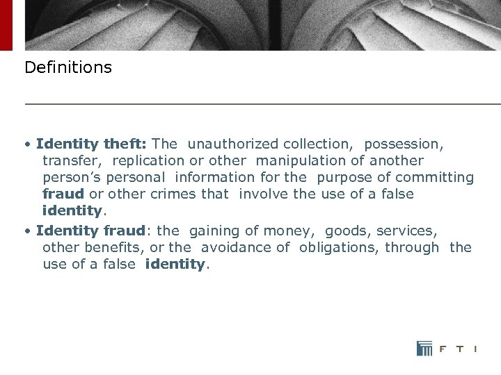Definitions • Identity theft: The unauthorized collection, possession, transfer, replication or other manipulation of