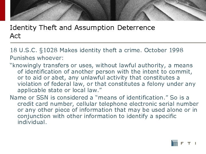Identity Theft and Assumption Deterrence Act 18 U. S. C. § 1028 Makes identity