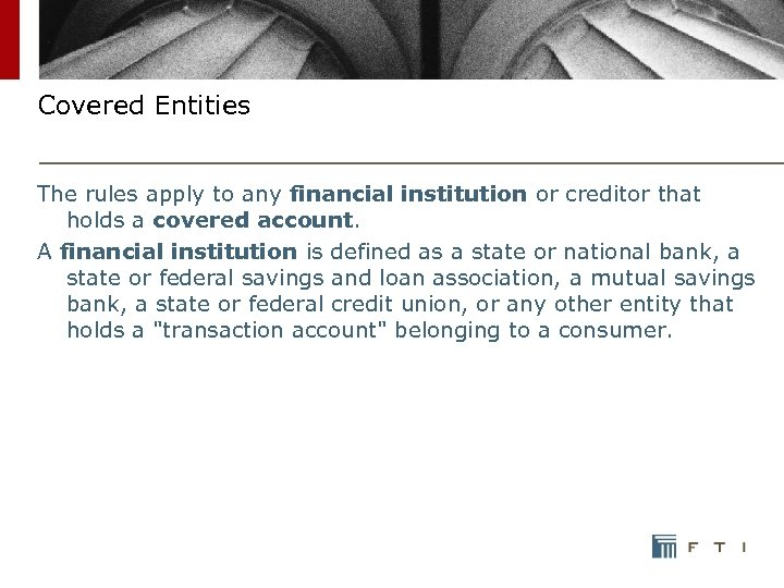Covered Entities The rules apply to any financial institution or creditor that holds a