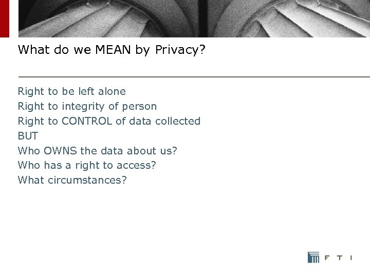 What do we MEAN by Privacy? Right to be left alone Right to integrity