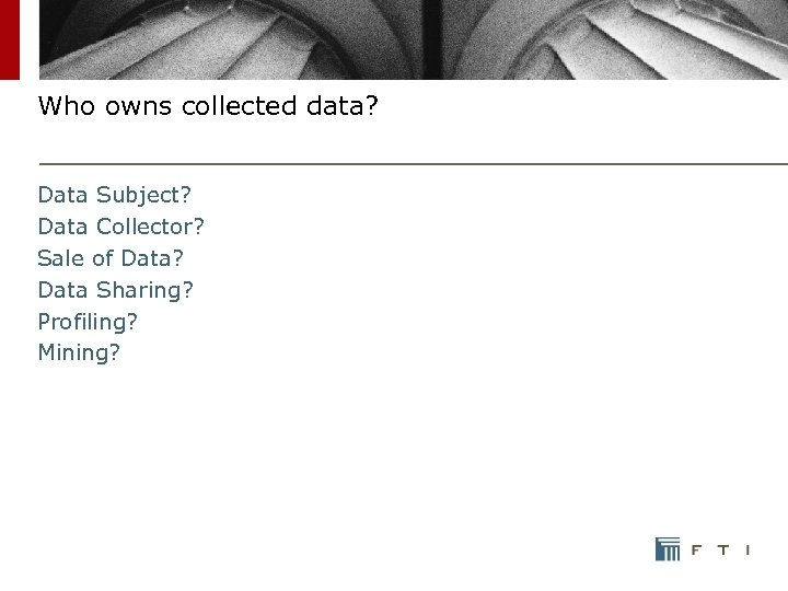 Who owns collected data? Data Subject? Data Collector? Sale of Data? Data Sharing? Profiling?