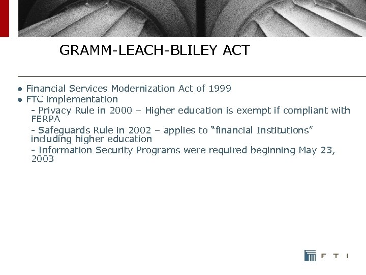 GRAMM-LEACH-BLILEY ACT ● Financial Services Modernization Act of 1999 ● FTC implementation - Privacy
