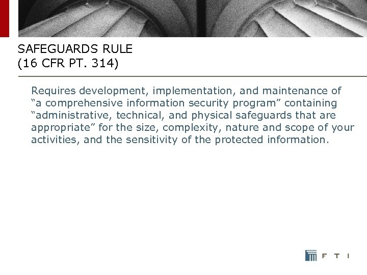 "SAFEGUARDS RULE (16 CFR PT. 314) Requires development, implementation, and maintenance of ""a comprehensive"