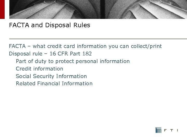 FACTA and Disposal Rules FACTA – what credit card information you can collect/print Disposal