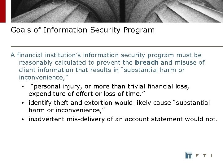 Goals of Information Security Program A financial institution's information security program must be reasonably