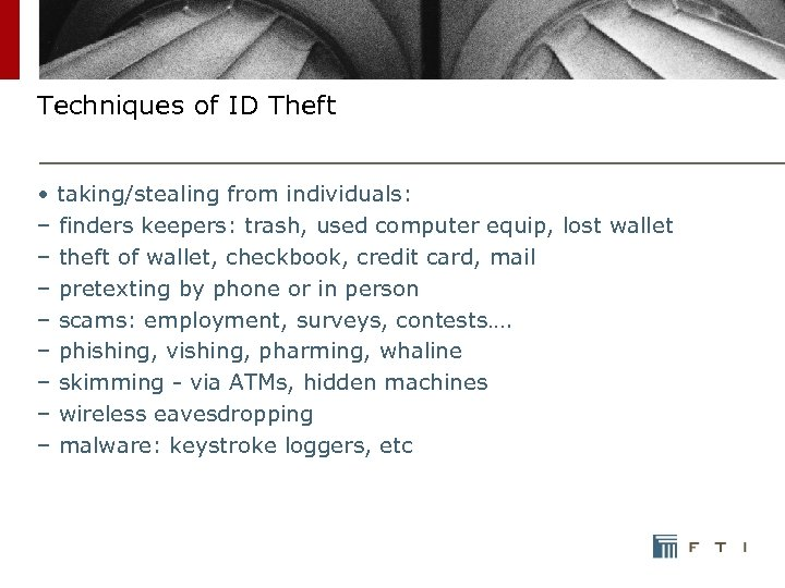 Techniques of ID Theft • taking/stealing from individuals: – finders keepers: trash, used computer