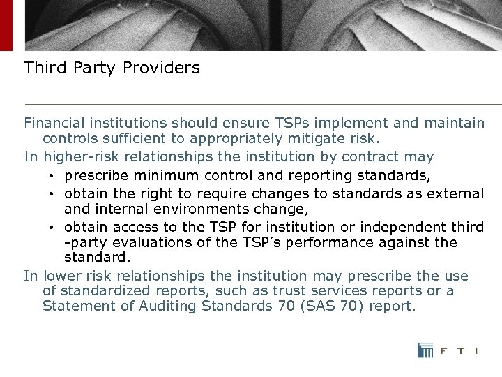 Third Party Providers Financial institutions should ensure TSPs implement and maintain controls sufficient to