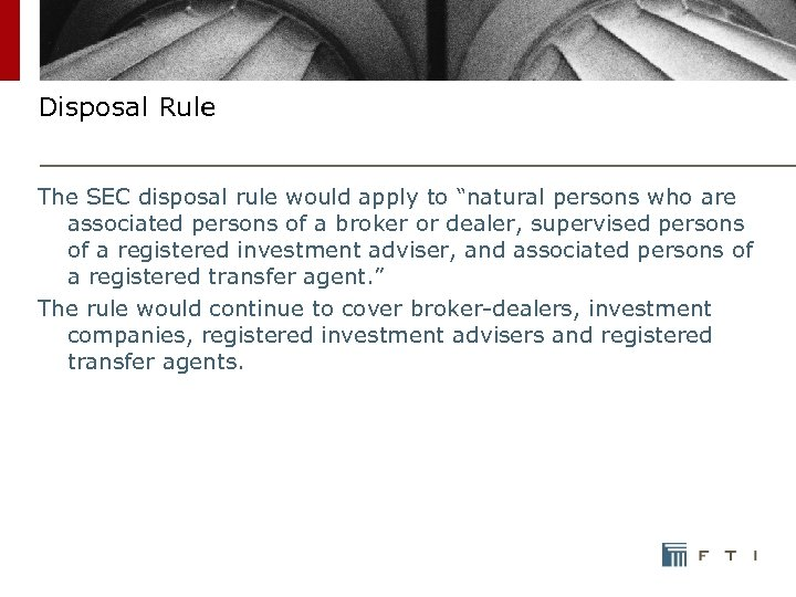 "Disposal Rule The SEC disposal rule would apply to ""natural persons who are associated"