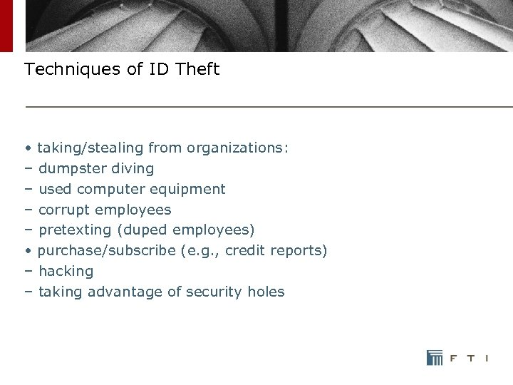Techniques of ID Theft • taking/stealing from organizations: – dumpster diving – used computer