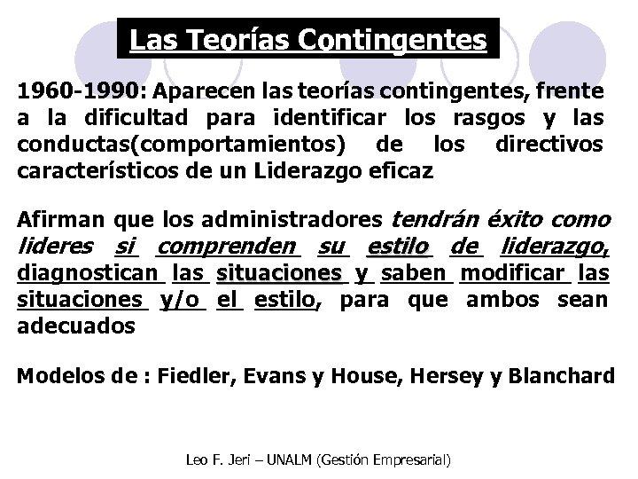Las Teorías Contingentes 1960 -1990: Aparecen las teorías contingentes, frente a la dificultad para