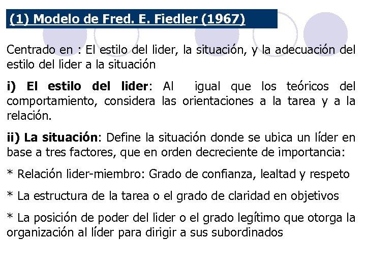 (1) Modelo de Fred. E. Fiedler (1967) Centrado en : El estilo del lider,