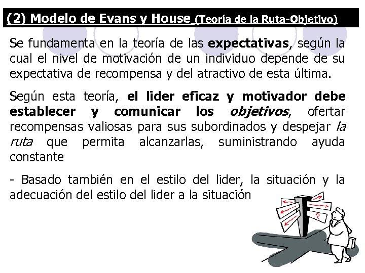 (2) Modelo de Evans y House (Teoría de la Ruta-Objetivo) Se fundamenta en la