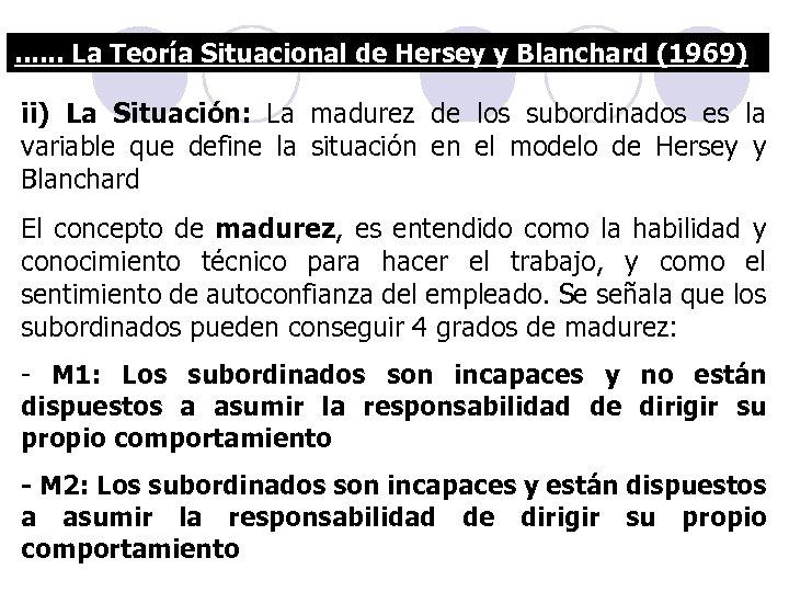 . . . La Teoría Situacional de Hersey y Blanchard (1969) ii) La Situación: