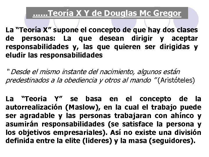 """. . . Teoría X Y de Douglas Mc Gregor La """"Teoría X"""" supone"""