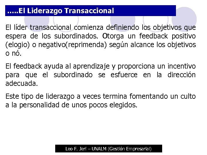 . . . El Liderazgo Transaccional El líder transaccional comienza definiendo los objetivos que