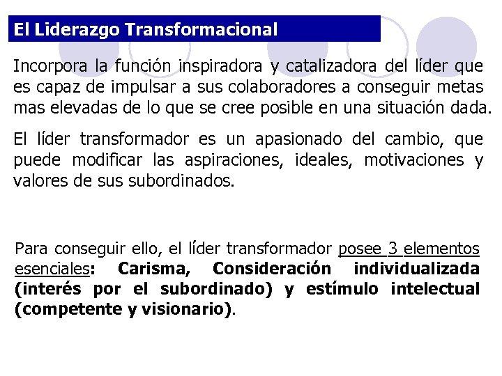 El Liderazgo Transformacional Incorpora la función inspiradora y catalizadora del líder que es capaz