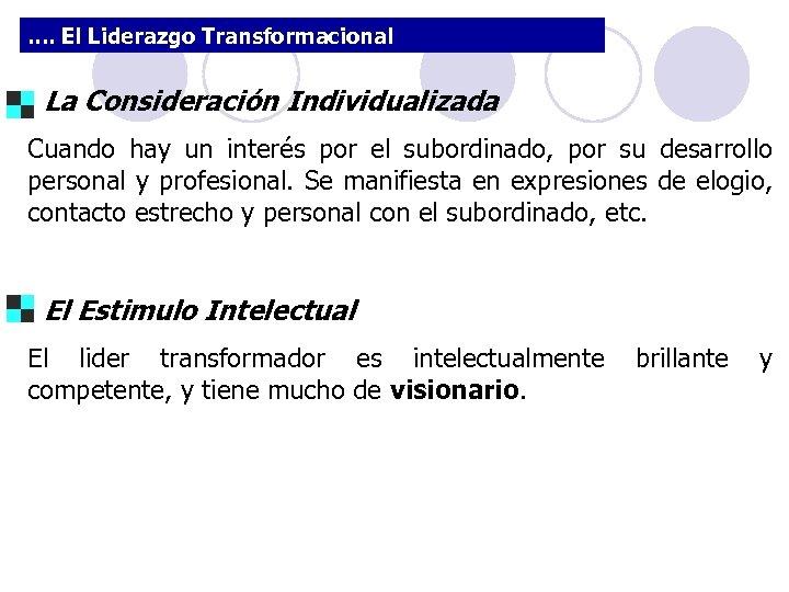 . . El Liderazgo Transformacional La Consideración Individualizada Cuando hay un interés por el