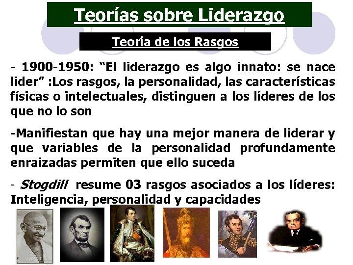 """Teorías sobre Liderazgo Teoría de los Rasgos - 1900 -1950: """"El liderazgo es algo"""