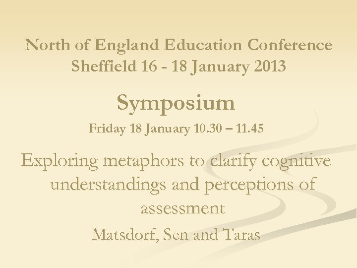 North of England Education Conference Sheffield 16 - 18 January 2013 Symposium Friday 18