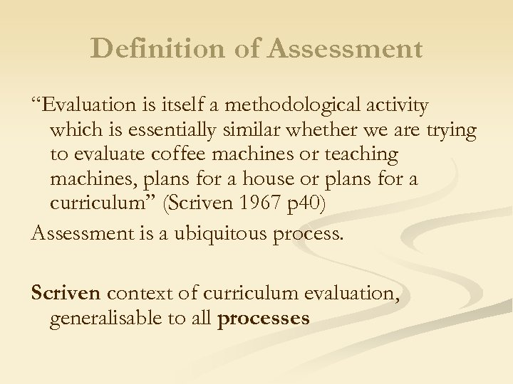 "Definition of Assessment ""Evaluation is itself a methodological activity which is essentially similar whether"
