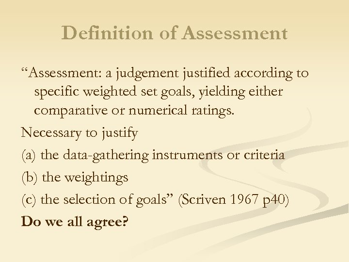 "Definition of Assessment ""Assessment: a judgement justified according to specific weighted set goals, yielding"