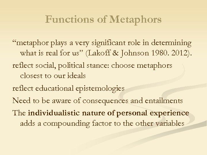 "Functions of Metaphors ""metaphor plays a very significant role in determining what is real"