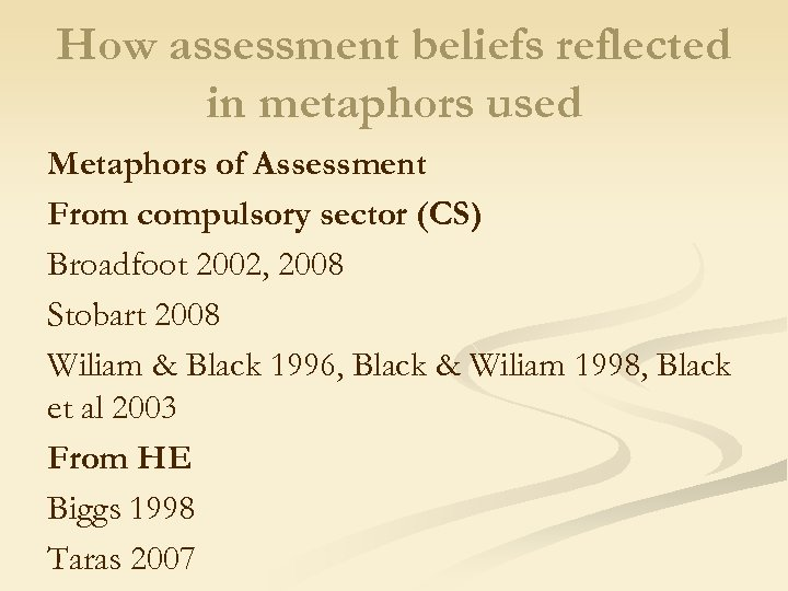 How assessment beliefs reflected in metaphors used Metaphors of Assessment From compulsory sector (CS)